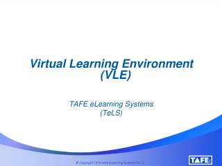 Virtual Learning Environment (VLE) TAFE eLearning Systems (TeLS)