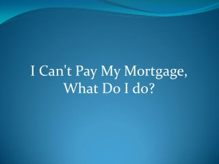 Can't Pay Your Mortgage Payments - Here's What You Can Do