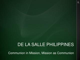 DE LA SALLE PHILIPPINES Communion in Mission, Mission as Communion