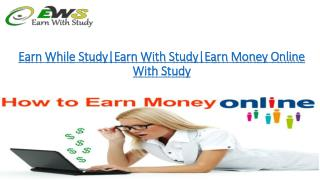 Earn While Study|Earn With Study|Earn Money Online With Study