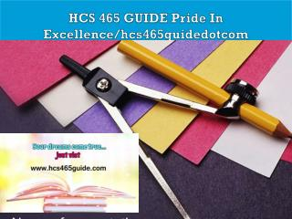 HCS 465 GUIDE Pride In Excellence/hcs465guidedotcom