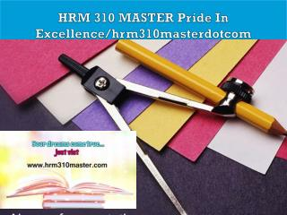 HRM 310 MASTER Pride In Excellence/hrm310masterdotcom