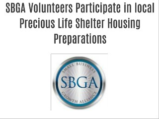 SBGA Volunteers Participate in local Precious Life Shelter Housing Preparations