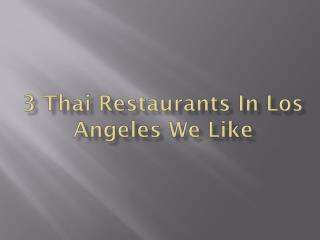 3 Thai Restaurants In Los Angeles We Like