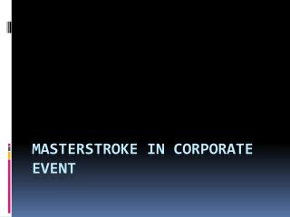 Masterstroke in Corporate Event