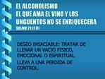 EL ALCOHOLISMO EL QUE AMA EL VINO Y LOS UNGUENTOS NO SE ENRIQUECERA SALMO 21:17 B