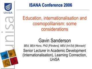 Education, internationalisation and cosmopolitanism: some considerations   Gavin Sanderson BEd, BEd Hons, PhD [Flinders]