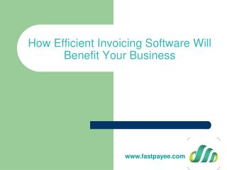 How Efficient Invoicing Software Will Benefit Your Business