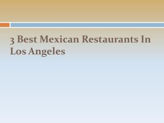 3 Best Mexican Restaurants In Los Angeles