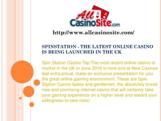 . SPINSTATION - THE LATEST ONLINE CASINO IS BEING LAUNCHED IN THE UK