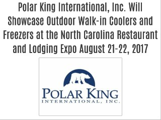 Polar King International, Inc. Will Showcase Outdoor Walk-in Coolers and Freezers at the North Carolina Restaurant and L
