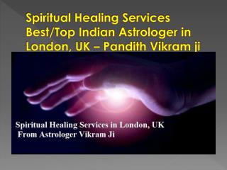 Spiritual Healing Services in UK, London - Pandith Vikram Ji