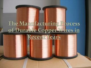 Manufacturing Process of Durable Copper Wires