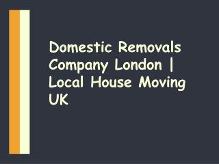 Domestic Removals Company London - Local House Moving UK