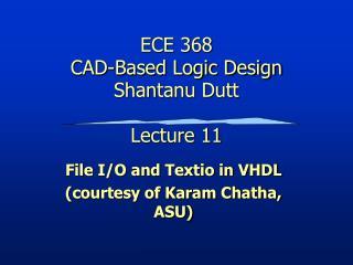 ECE 368 CAD-Based Logic Design Shantanu Dutt Lecture 11