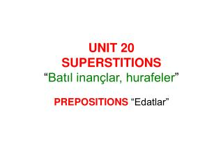 "UNIT 20 SUPERSTITIONS "" Batıl inançlar, hurafeler """