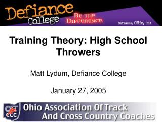 Training Theory: High School Throwers Matt Lydum, Defiance College January 27, 2005