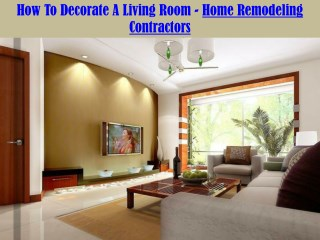 How To Decorate A Living Room Home Remodeling Contractors