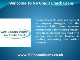 No credit check loans - www.300poundloans.co.uk