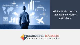 Global Nuclear Waste Management Market - Size, Trend, Share, Opportunity Analysis, and Forecast, 2014-2025