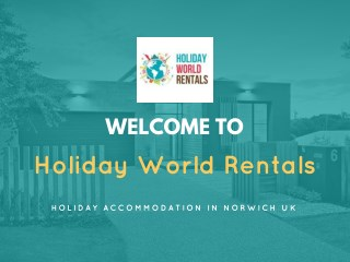 Holiday Accommodation in Norwich UK | Holiday World Rentals