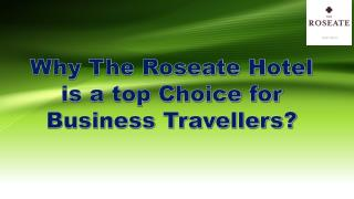 Why The Roseate Hotel is a top Choice for Business Travellers?