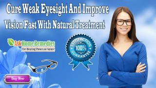Cure Weak Eyesight And Improve Vision Fast With Natural Treatment