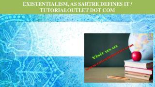 EXISTENTIALISM, AS SARTRE DEFINES IT / TUTORIALOUTLET DOT COM