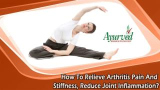 How To Relieve Arthritis Pain And Stiffness, Reduce Joint Inflammation?