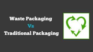 Waste Packaging vs Traditional Packaging