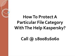 How To Protect A Particular File Category With The Help Kaspersky?