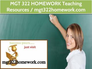 MGT 322 HOMEWORK Teaching Resources / mgt322homework.com