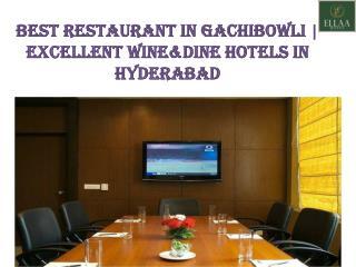 Best Restaurant in Gachibowli | Excellent Wine&Dine Hotels in Hyderabad