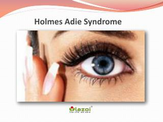 Holmes-Adie Syndrome (Adie's Pupil): An overview of symptoms, causes, diagnosis and treatment