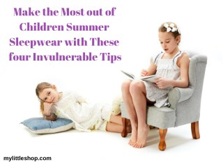 Make the Most out of Children Summer Sleepwear with These  four Invulnerable Tips