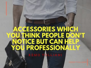 Accessories Which you Think People don't notice but can Help you Professionally