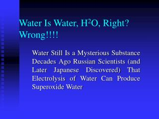 Water Is Water, H 2 O, Right? Wrong!!!!