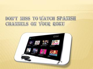 Don't  Miss  To Watch  Spanish Channels  On  Your Roku