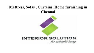 Mattress, Sofas , Curtains, Home furnishing in Chennai