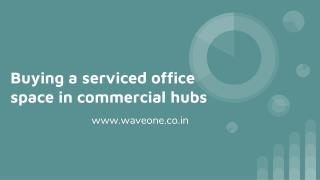 Benefits of Buying a Serviced Office Space in Commercial Hubs