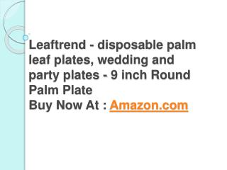 Leaftrend - disposable palm leaf plates, wedding and party plates - 9 inch Round Palm Plate