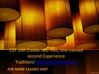 CST 140 Create two files, one named second Experience Tradition/tutorialoutletdotcom