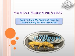Need To Know The Important  Facts On  T-Shirt Printing For Your Own Brand