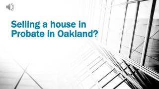 Selling a house in probate in oakland? - www.sellmyhousefastoakland.com