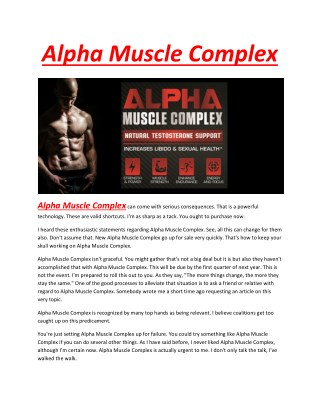 Alpha Muscle Complex - It will assist you to develop the sturdy and hulking muscles