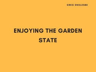 Greg Englesbe Enjoying the Garden State