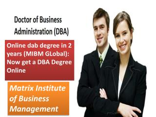 Online dab degree in 2 years (MIBM GLobal): Now get a DBA Degree Online