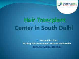 Best Hair Transplant Center in Delhi|Hair Transplant Center in South Delhi
