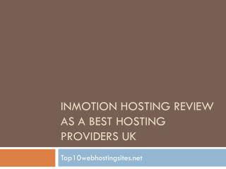 Inmotion Hosting Review as a Best hosting providers UK - Best web hosting