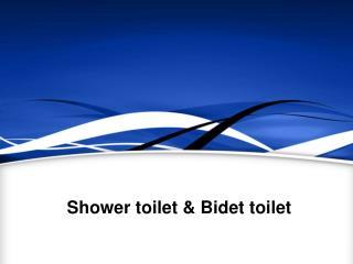 Shower toilet & bidet toilet
